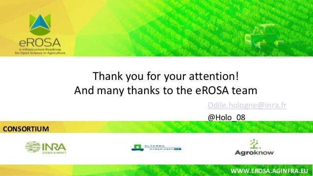 CONSORTIUM WWW.EROSA.AGINFRA.EU Odile.hologne@inra.fr @Holo_08 Thank you for your attention! And many thanks to the eROSA ...