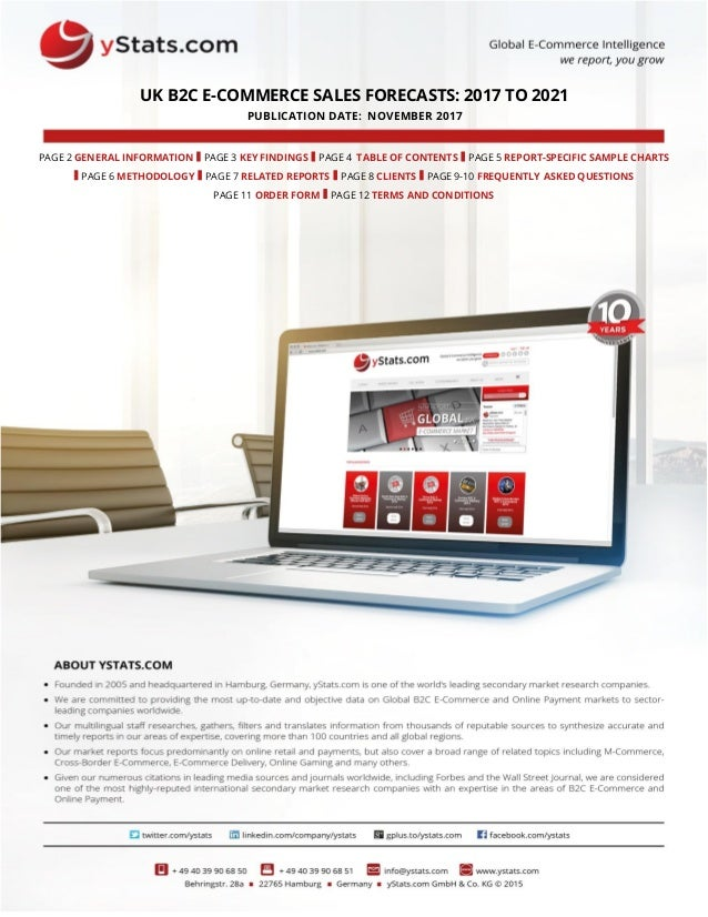 UK B2C E-COMMERCE SALES FORECASTS: 2017 TO 2021 PUBLICATION DATE: NOVEMBER 2017 PAGE 2 GENERAL INFORMATION I PAGE 3 KEY FI...