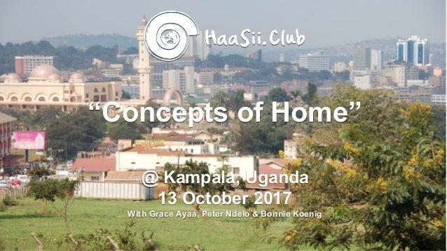 """Concepts of Home"" @ Kampala, Uganda 13 October 2017 With Grace Ayaa, Peter Ndelo & Bonnie Koenig"