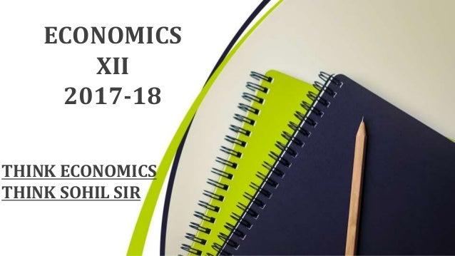 ECONOMICS XII 2017-18 THINK ECONOMICS THINK SOHIL SIR