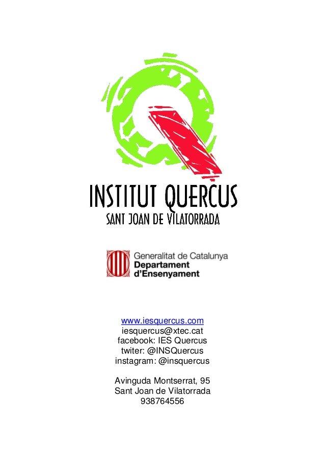 www.iesquercus.com iesquercus@xtec.cat facebook: IES Quercus twiter: @INSQuercus instagram: @insquercus Avinguda Montserra...