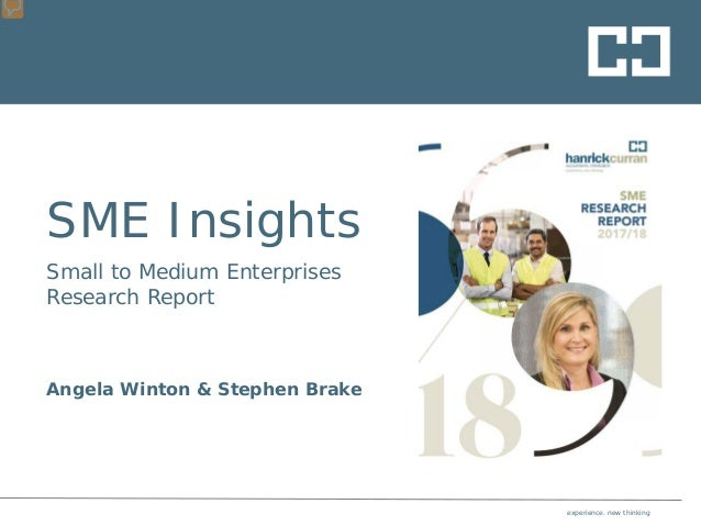 experience. new thinking SME Insights Small to Medium Enterprises Research Report Angela Winton & Stephen Brake