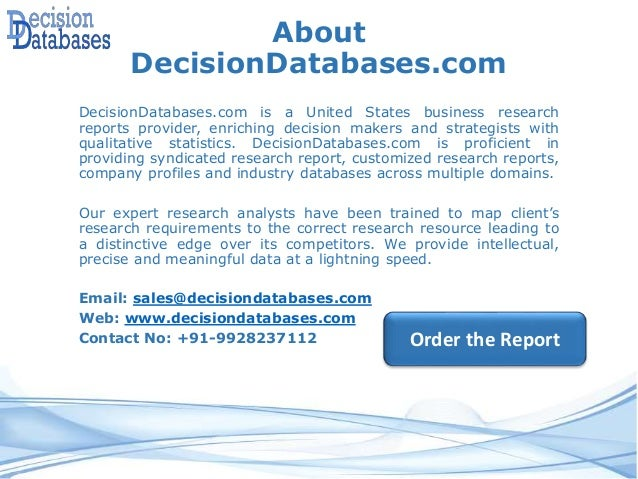 About DecisionDatabases.com DecisionDatabases.com is a United States business research reports provider, enriching decisio...