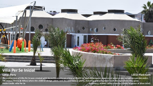 Villa Per Se Inicial Lima, Peru LEED Platinum The architecture of Villa Per Se was created with Sacred Geometry on a land ...