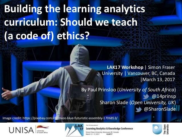 By Paul Prinsloo (University of South Africa) @14prinsp Sharon Slade (Open University, UK) @SharonSlade LAK17 Workshop | S...