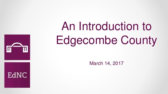 An Introduction to Edgecombe County March 14, 2017