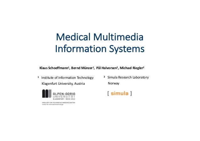Medical	Multimedia	 Information	Systems Klaus	Schoeffmann1, Bernd	Münzer1,	 Pål Halvorsen2,	Michael	Riegler2 1 Institute	o...