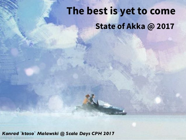 Konrad `ktoso` Malawski @ Scala Days CPH 2017 State of Akka @ 2017 The best is yet to come