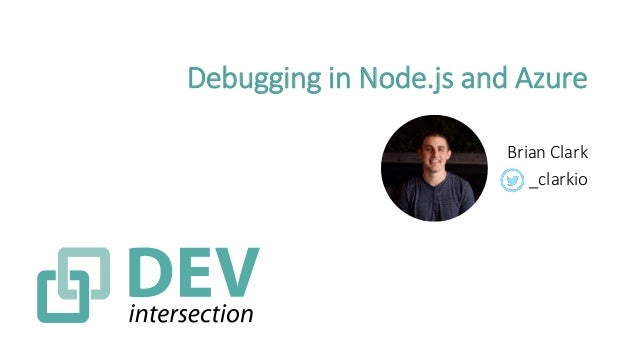 Debugging in Node.js and Azure Brian Clark _clarkio