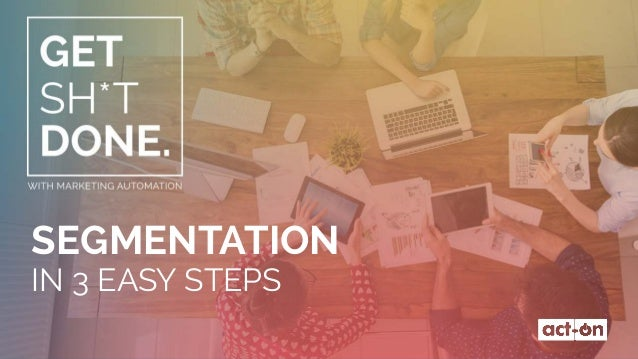 SEGMENTATION IN 3 EASY STEPS
