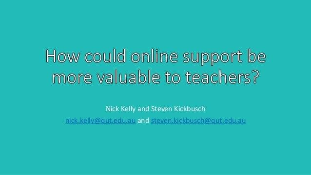 Nick Kelly and Steven Kickbusch nick.kelly@qut.edu.au and steven.kickbusch@qut.edu.au