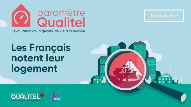 Les Français notent leur logement É D I T I O N 2017