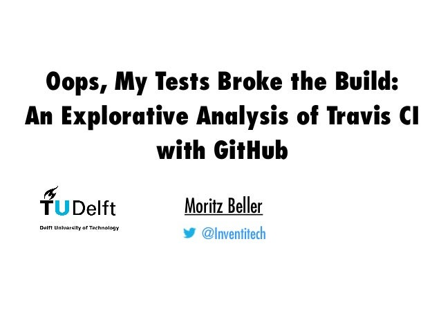 Oops, My Tests Broke the Build: An Explorative Analysis of Travis CI with GitHub Slide 2