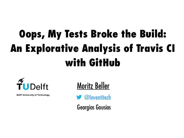 Oops, My Tests Broke the Build: An Explorative Analysis of Travis CI with GitHub Slide 3