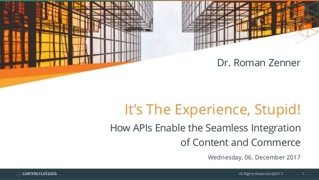It's The Experience, Stupid! How APIs Enable the Seamless Integration of Content and Commerce Wednesday, 06. December 2017...