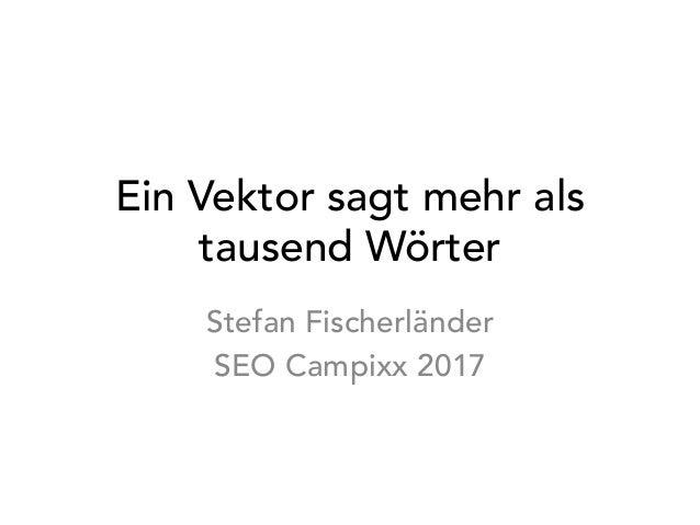 Ein Vektor sagt mehr als tausend Wörter Stefan Fischerländer SEO Campixx 2017