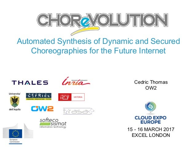 Automated Synthesis of Dynamic and Secured Choreographies for the Future Internet Cedric Thomas OW2 15 - 16 MARCH 2017 EXC...