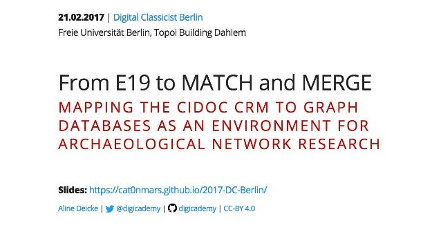 [DCSB] Aline Deicke (Digital Academy Mainz) From E19 to MATCH and MERGE. Mapping the CIDOC CRM to graph databases as an en...
