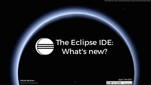 Credit: NASA/Johns Hopkins University Applied Physics Laboratory/Southwest Research Institute The Eclipse IDE: What's new?...