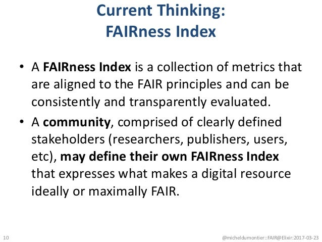 Current Thinking: FAIRness Index • A FAIRness Index is a collection of metrics that are aligned to the FAIR principles and...