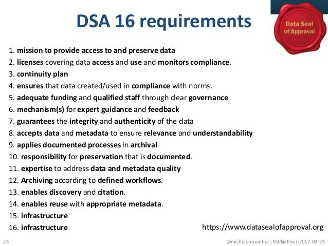 DSA 16 requirements 1. mission to provide access to and preserve data 2. licenses covering data access and use and monitor...