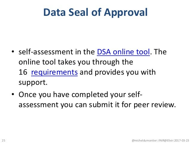 Data Seal of Approval • self-assessment in the DSA online tool. The online tool takes you through the 16 requirements and ...