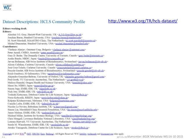 @micheldumontier::BD2K Metadata WG:16-10-201531 http://www.w3.org/TR/hcls-dataset/