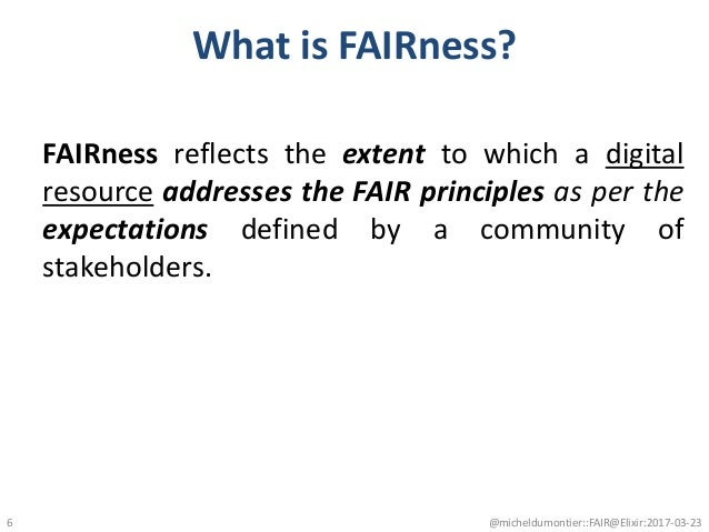 What is FAIRness? FAIRness reflects the extent to which a digital resource addresses the FAIR principles as per the expect...