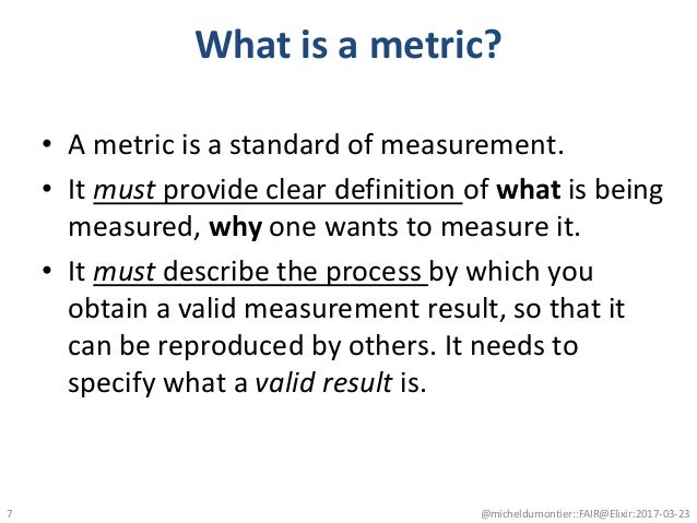 What is a metric? • A metric is a standard of measurement. • It must provide clear definition of what is being measured, w...