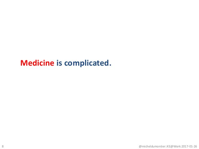 8 @micheldumontier::KE@Work:2017-01-26 Medicine is complicated.