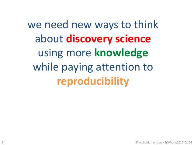@micheldumontier::KE@Work:2017-01-269 we need new ways to think about discovery science using more knowledge while paying ...