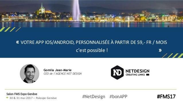 Gomila Jean-Marie CEO de l'AGENCE NET DESIGN « VOTRE APP IOS/ANDROID, PERSONNALISÉE À PARTIR DE 59,- FR / MOIS c'est possi...