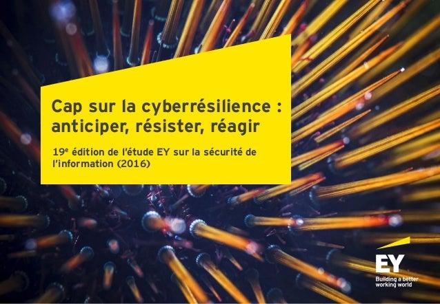 Page 1 19e édition de l'étude EY sur la sécurité de l'information (2016) Cap sur la cyberrésilience : anticiper, résister,...