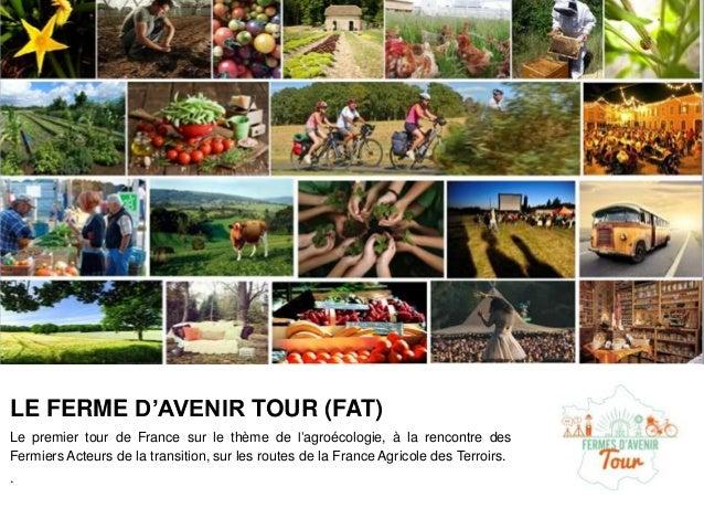 LE FERME D'AVENIR TOUR (FAT) Le premier tour de France sur le thème de l'agroécologie, à la rencontre des Fermiers Acteurs...