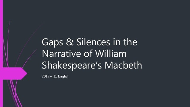 macbeth gaps silences The psychoanalysis of lady macbeth from the hysteria of lady macbeth  is a proof of the wide gap existing between these two types of consciousness.