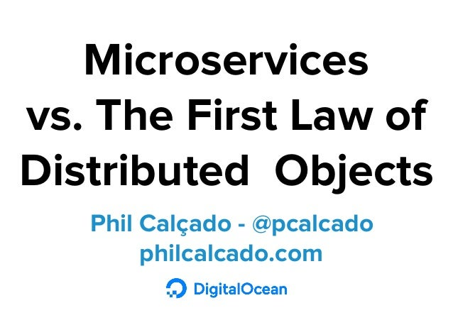 Phil Calçado - @pcalcado philcalcado.com Microservices vs. The First Law of Distributed Objects