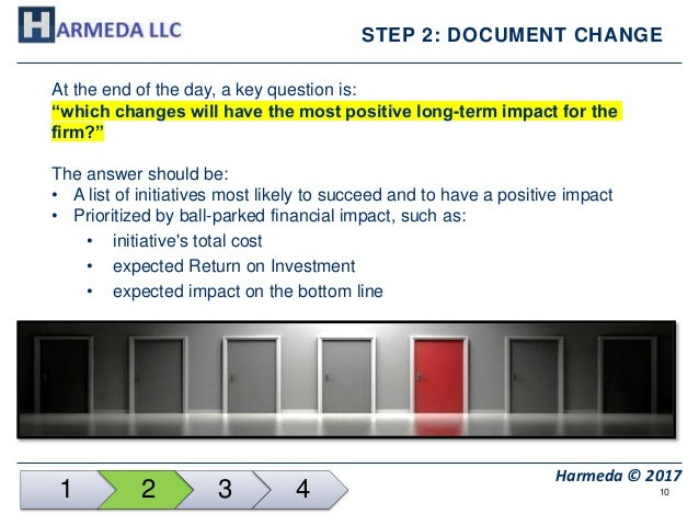 """10 Harmeda © 2017 STEP 2: DOCUMENT CHANGE At the end of the day, a key question is: """"which changes will have the most posi..."""