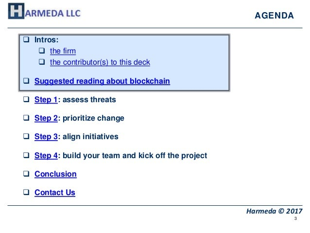 3 Harmeda © 2017 AGENDA  Intros:  the firm  the contributor(s) to this deck  Suggested reading about blockchain  Step...