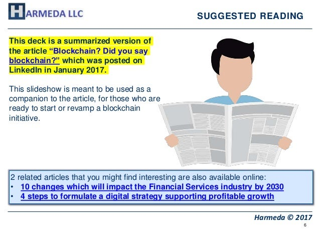 """6 Harmeda © 2017 SUGGESTED READING This deck is a summarized version of the article """"Blockchain? Did you say blockchain?"""" ..."""