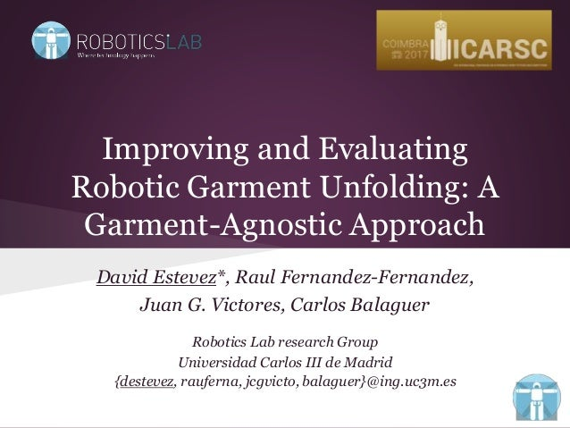 Improving and Evaluating Robotic Garment Unfolding: A Garment-Agnostic Approach David Estevez*, Raul Fernandez-Fernandez, ...