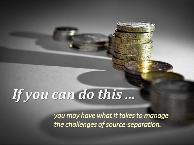 If you can do this ... you may have what it takes to manage the challenges of source-separation.