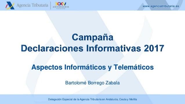 Delegación Especial de la Agencia Tributaria en Andalucía, Ceuta y Melilla Aspectos Informáticos y Telemáticos Bartolomé B...