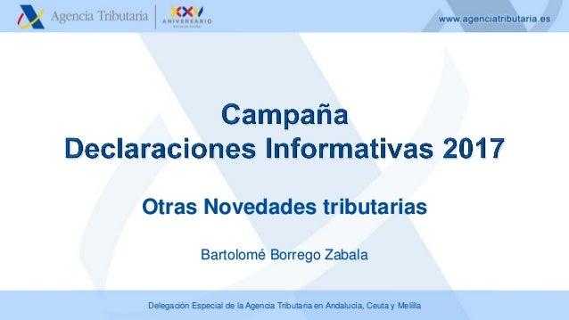 Delegación Especial de la Agencia Tributaria en Andalucía, Ceuta y Melilla Otras Novedades tributarias Bartolomé Borrego Z...