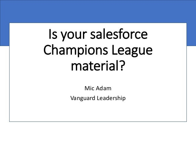 Is your salesforce Champions League material? Mic Adam Vanguard Leadership