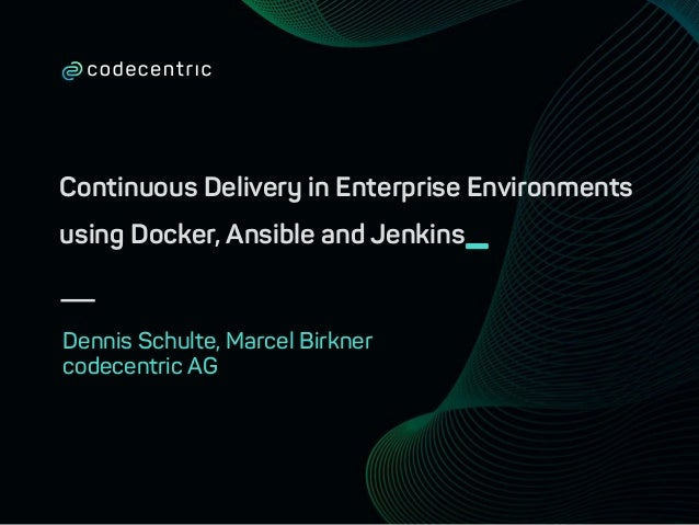 Continuous Delivery in Enterprise Environments using Docker, Ansible and Jenkins_ Dennis Schulte, Marcel Birkner codecentr...