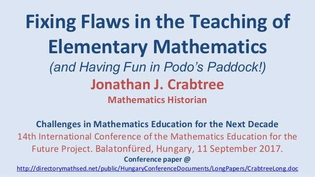 Fixing Flaws in the Teaching of Elementary Mathematics (and Having Fun in Podo's Paddock!) Jonathan J. Crabtree Mathematic...