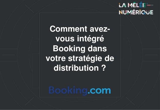 Comment avez- vous intégré Booking dans votre stratégie de distribution ?