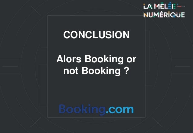 CONCLUSION Alors Booking or not Booking ?