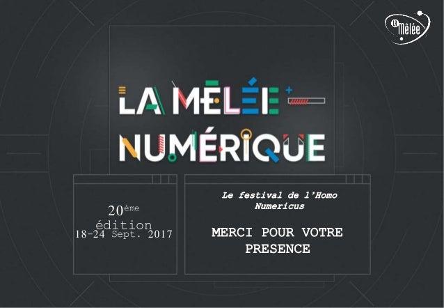 MERCI POUR VOTRE PRESENCE 20ème édition 18-24 Sept. 2017 Le festival de l'Homo Numericus