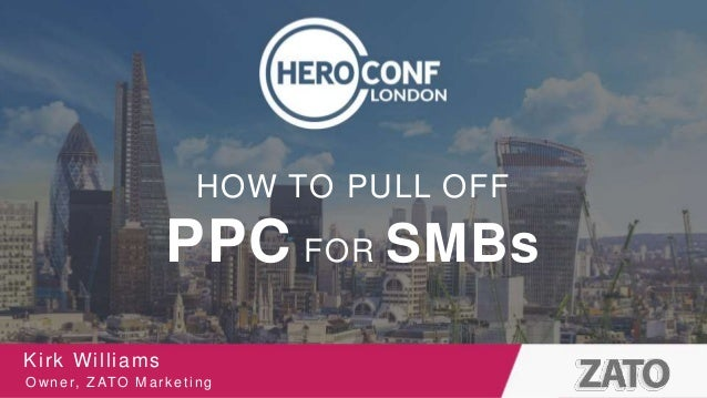 Title Subtitle Body text HOW TO PULL OFF PPC FOR SMBs Kirk Williams Owner, ZATO Marketing